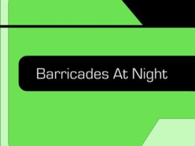 BARRICADES AT NIGHT